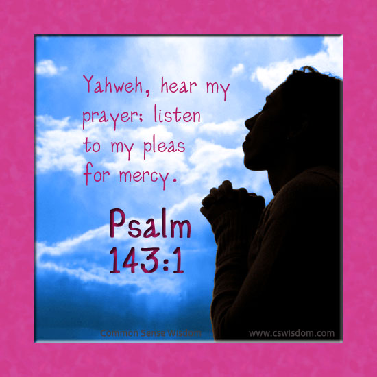 Psalm 143: Yahweh, Hear My Prayer - cswisdom.com