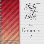 {Noah and the Flood ~ Genesis 7 Study Notes}