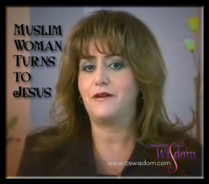Muslim Woman Turns to Jesus: cswisdom.com