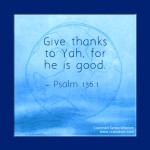 Psalm-136-1: Yah is Good! His grace continues forever. www.cswisdom.com