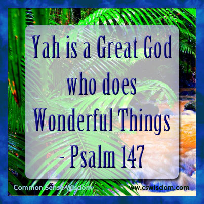 Psalm 147 - Yahw is a Great God who does wonderful things - www.cswisdom.com