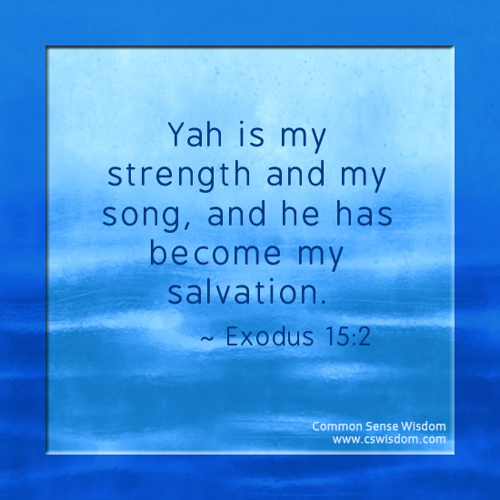 Exodus15:2 Yahweh, You are our Deliverer