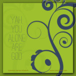 {Yah, You Alone are God – Isaiah 45}