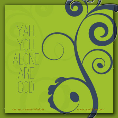 {Yah, You Alone are God - I Isaiah 45} - www.cswisdom.com