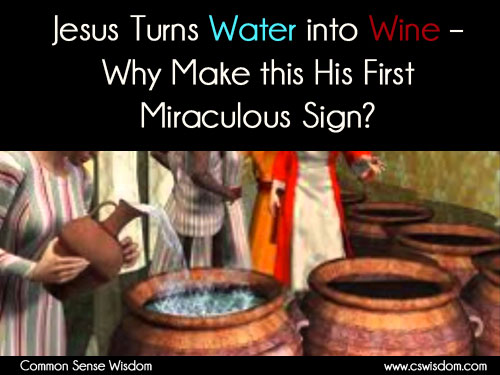 Jesus Turns Water into Wine – Why Make this His First Miraculous Sign? - www.cswisdom.com