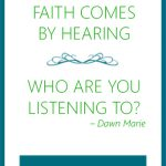 Faith Comes by Hearing - Who are You Listening To?